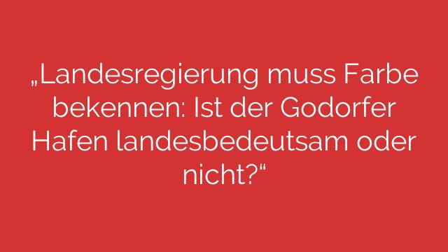 """""""Landesregierung muss Farbe bekennen: Ist der Godorfer Hafen landesbedeutsam oder nicht?"""""""
