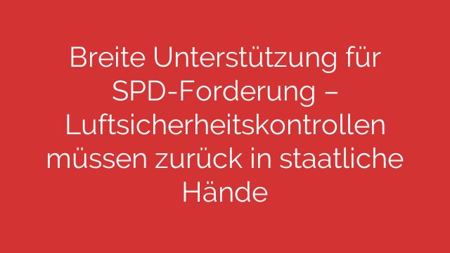 Breite Unterstützung für SPD-Forderung – Luftsicherheitskontrollen müssen zurück in staatliche Hände