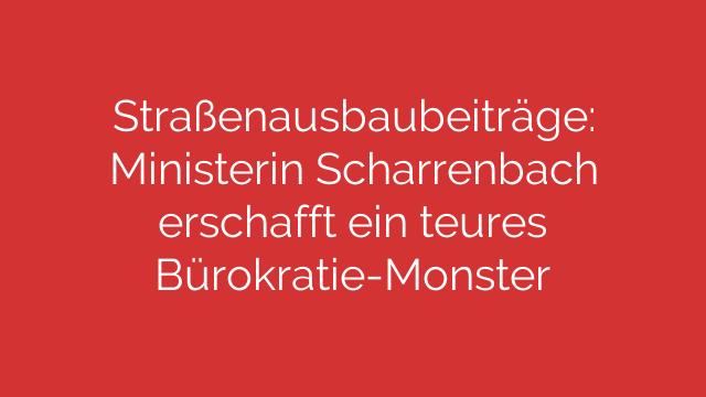 Straßenausbaubeiträge: Ministerin Scharrenbach erschafft ein teures Bürokratie-Monster