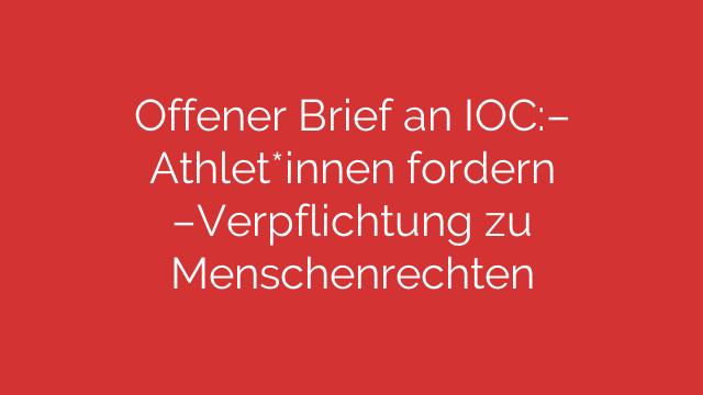 Offener Brief an IOC: Athlet*innen fordern Verpflichtung zu Menschenrechten