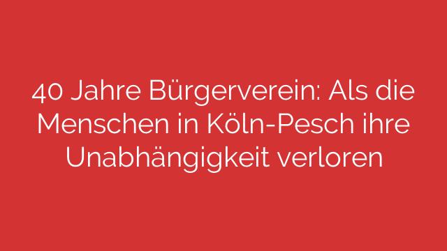 40 Jahre Bürgerverein: Als die Menschen in Köln-Pesch ihre Unabhängigkeit verloren