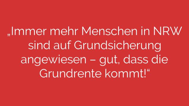 """""""Immer mehr Menschen in NRW sind auf Grundsicherung angewiesen –  gut, dass die Grundrente kommt!"""""""