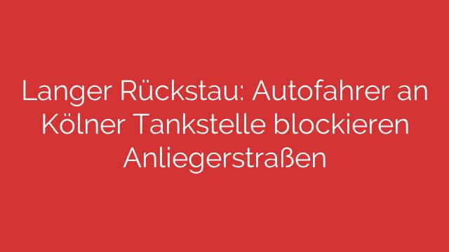 Langer Rückstau: Autofahrer an Kölner Tankstelle blockieren Anliegerstraßen