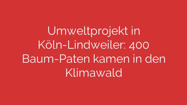 Umweltprojekt in Köln-Lindweiler: 400 Baum-Paten kamen in den Klimawald