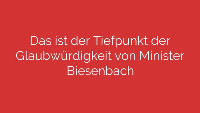 Das ist der Tiefpunkt der Glaubwürdigkeit von Minister Biesenbach