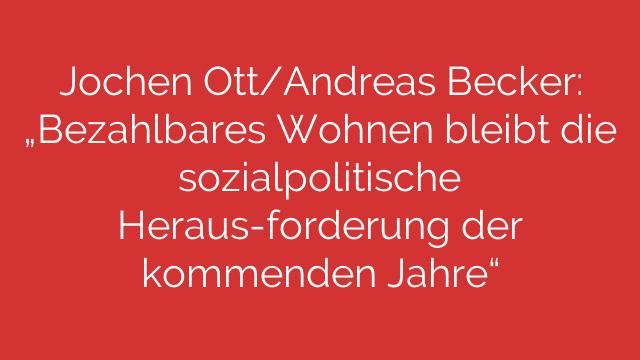 """Jochen Ott/Andreas Becker: """"Bezahlbares Wohnen bleibt die sozialpolitische Heraus-forderung der kommenden Jahre"""""""
