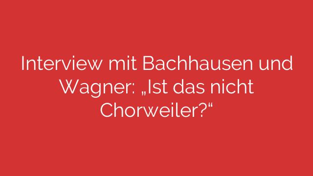 """Interview mit Bachhausen und Wagner: """"Ist das nicht Chorweiler?"""""""