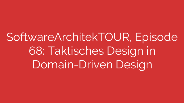 SoftwareArchitekTOUR, Episode 68: Taktisches Design in Domain-Driven Design