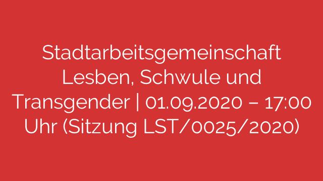 Stadtarbeitsgemeinschaft Lesben, Schwule und Transgender   01.09.2020 – 17:00 Uhr (Sitzung LST/0025/2020)
